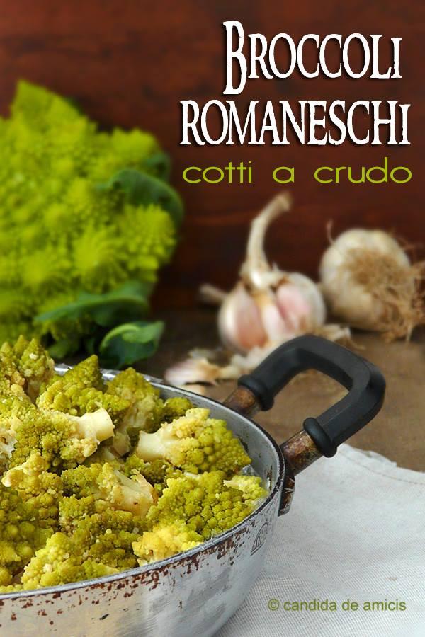 la ricetta dei broccoli romaneschi cotti a crudo